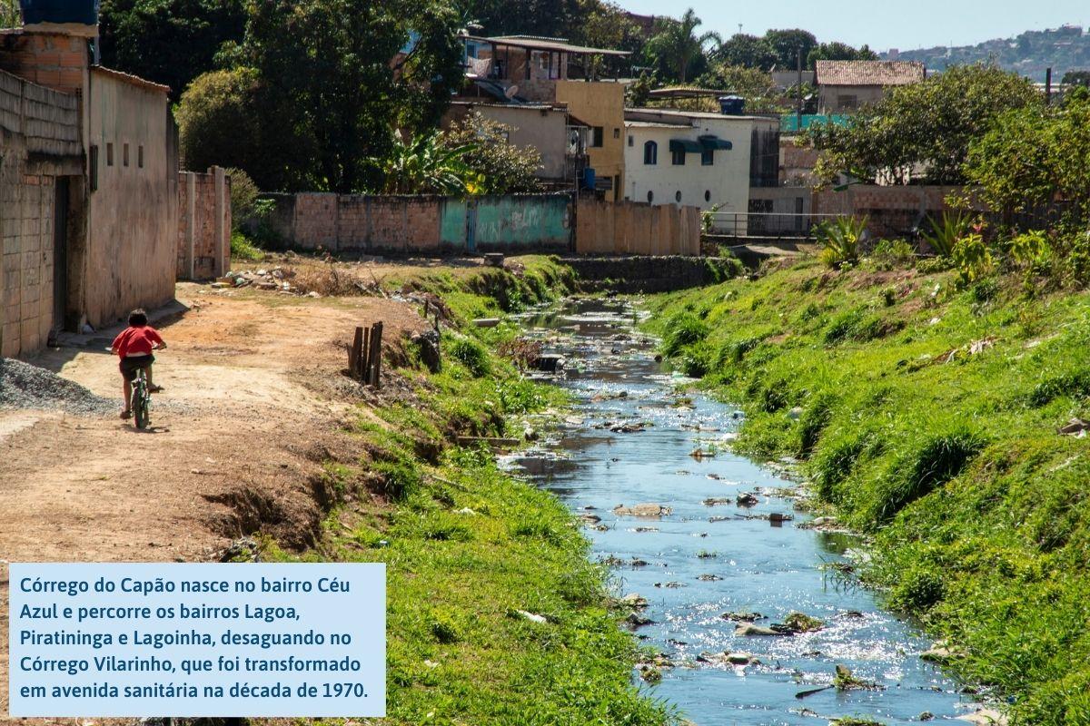 Córrego do Capão nasce no bairro Céu Azul e percorre os bairros Lagoa, Piratininga e Lagoinha, desaguando no Córrego Vilarinho, que foi transformado em avenida sanitária na década de 1970.